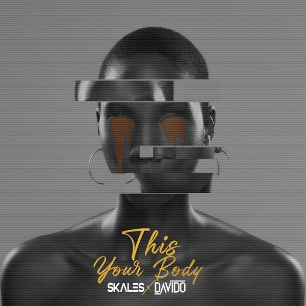 Skales Ft. Davido – This Your Body